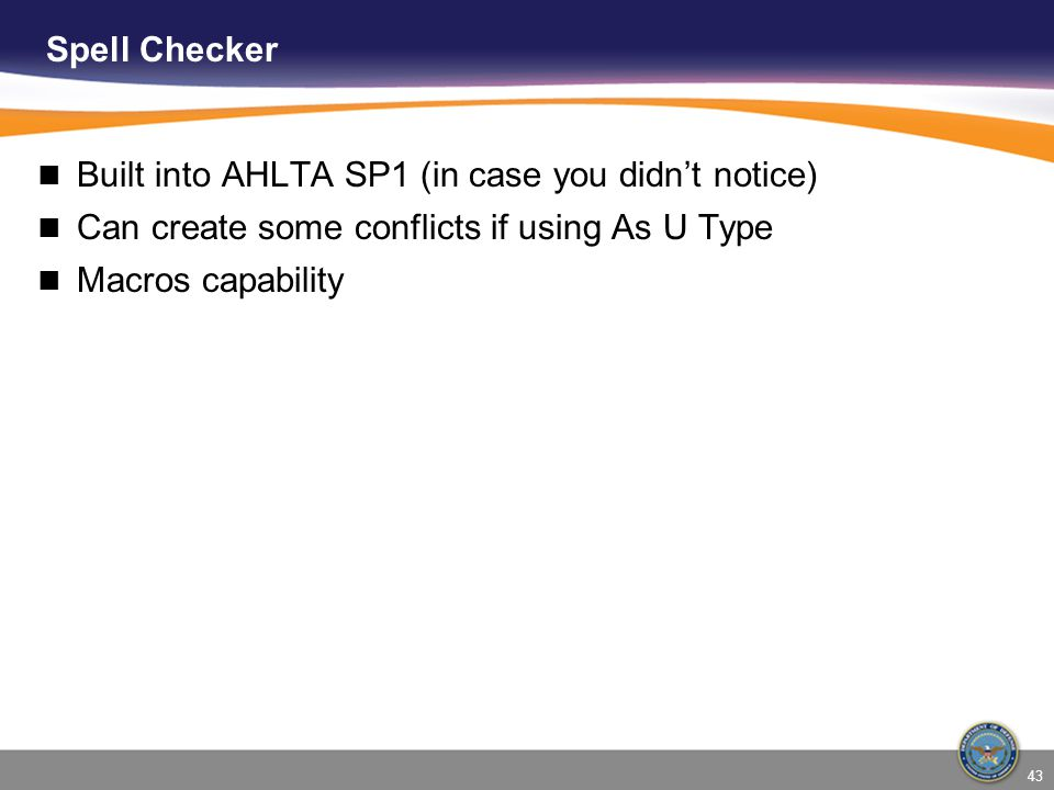 Spell Checker Built into AHLTA SP1 (in case you didn't notice) Can create some conflicts if using As U Type.