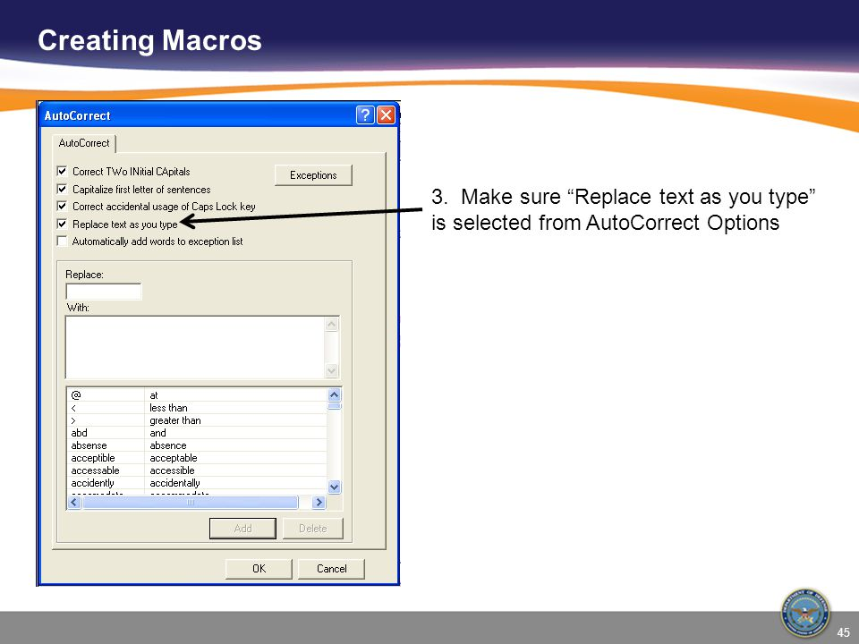 Creating Macros 3. Make sure Replace text as you type is selected from AutoCorrect Options