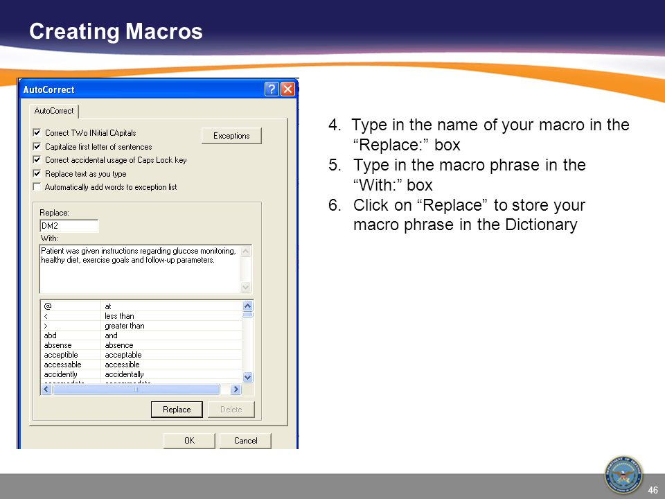 Creating Macros 4. Type in the name of your macro in the Replace: box. Type in the macro phrase in the With: box.