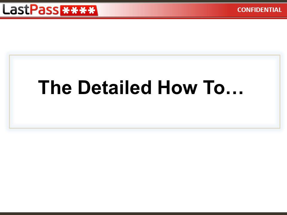 CONFIDENTIAL The Detailed How To…