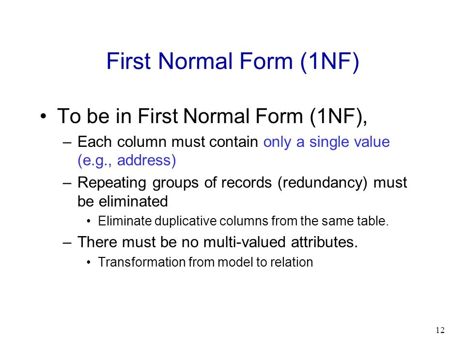 First Normal Form (1NF) To be in First Normal Form (1NF),