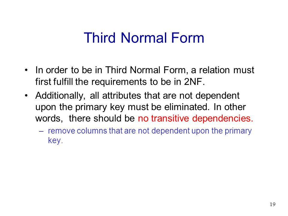 Third Normal Form In order to be in Third Normal Form, a relation must first fulfill the requirements to be in 2NF.