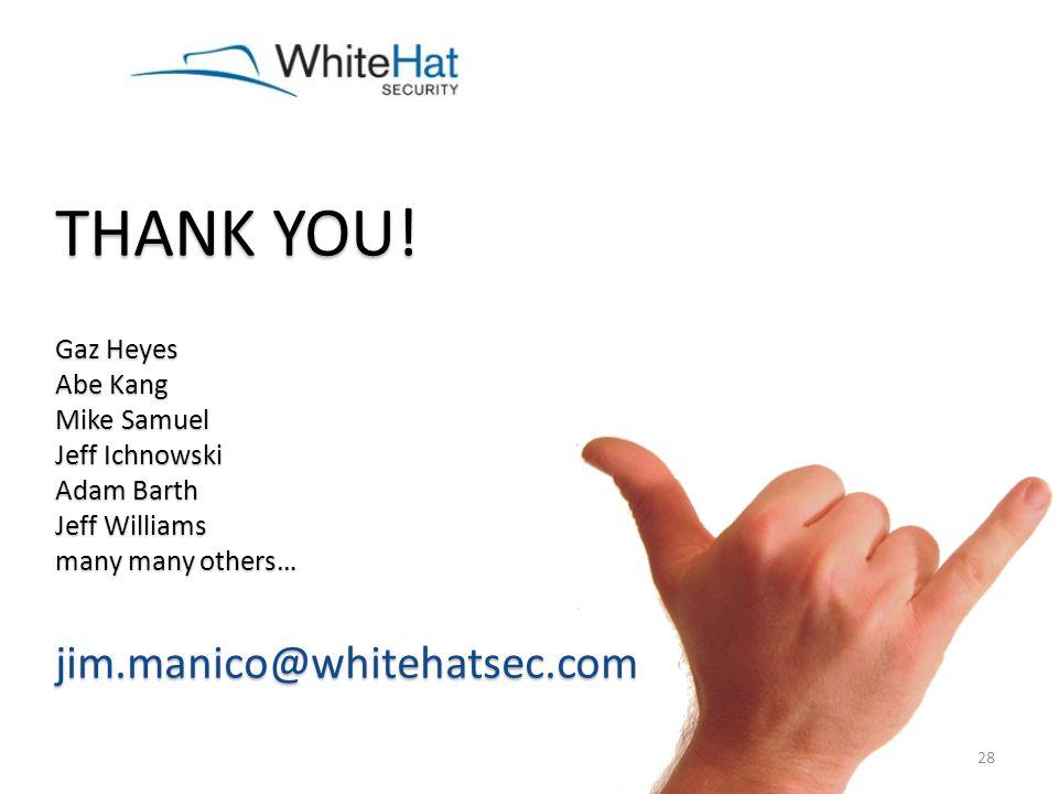 THANK YOU! jim.manico@whitehatsec.com Gaz Heyes Abe Kang Mike Samuel
