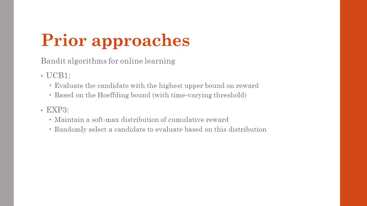Prior approaches Bandit algorithms for online learning UCB1: EXP3: