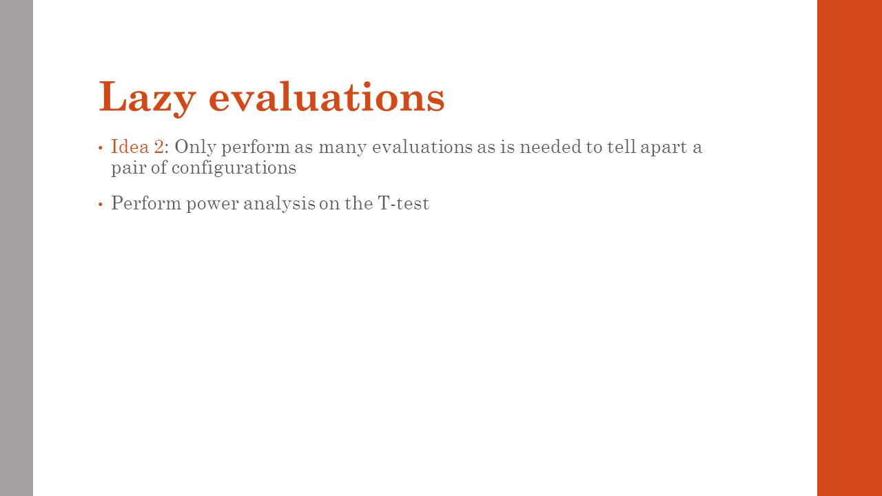 Lazy evaluations Idea 2: Only perform as many evaluations as is needed to tell apart a pair of configurations.
