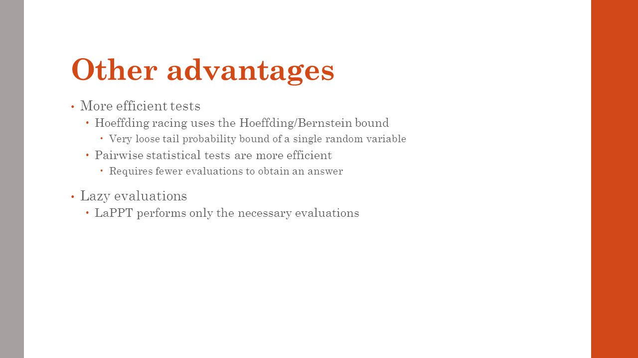 Other advantages More efficient tests Lazy evaluations