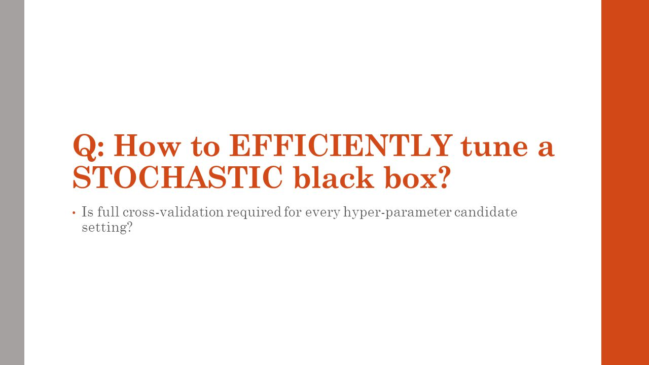 Q: How to EFFICIENTLY tune a STOCHASTIC black box