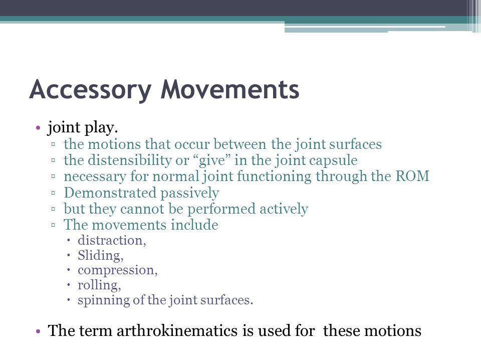 Accessory Movements joint play.