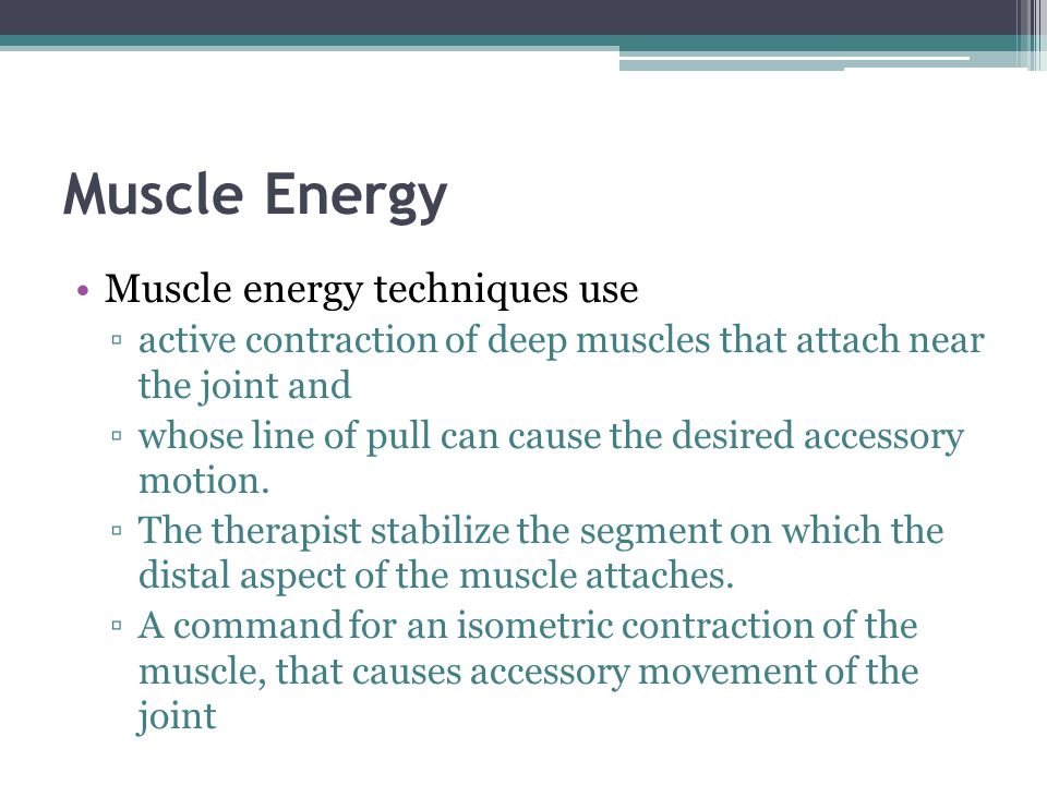 Muscle Energy Muscle energy techniques use