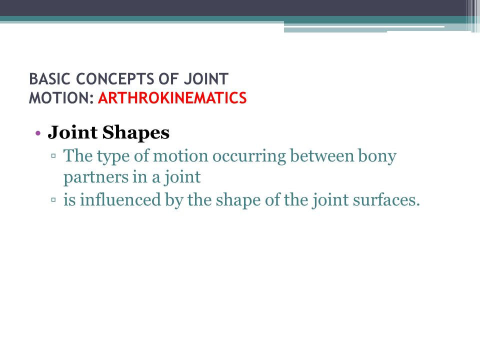 BASIC CONCEPTS OF JOINT MOTION: ARTHROKINEMATICS