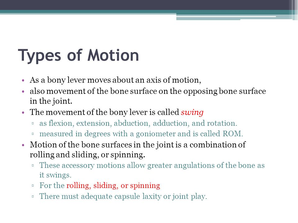 Types of Motion As a bony lever moves about an axis of motion,