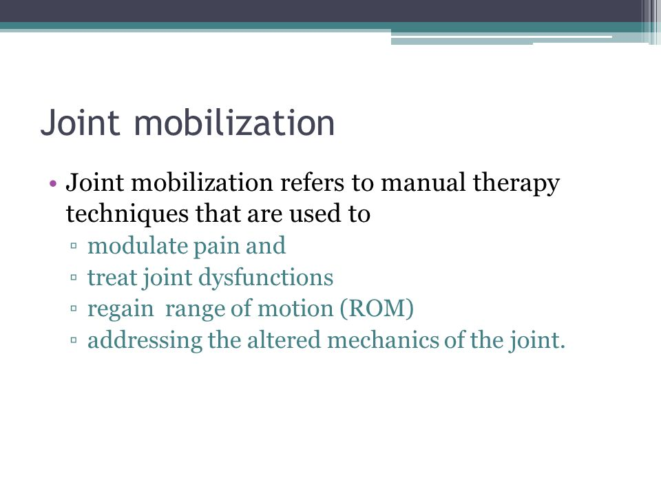 Joint mobilization Joint mobilization refers to manual therapy techniques that are used to. modulate pain and.