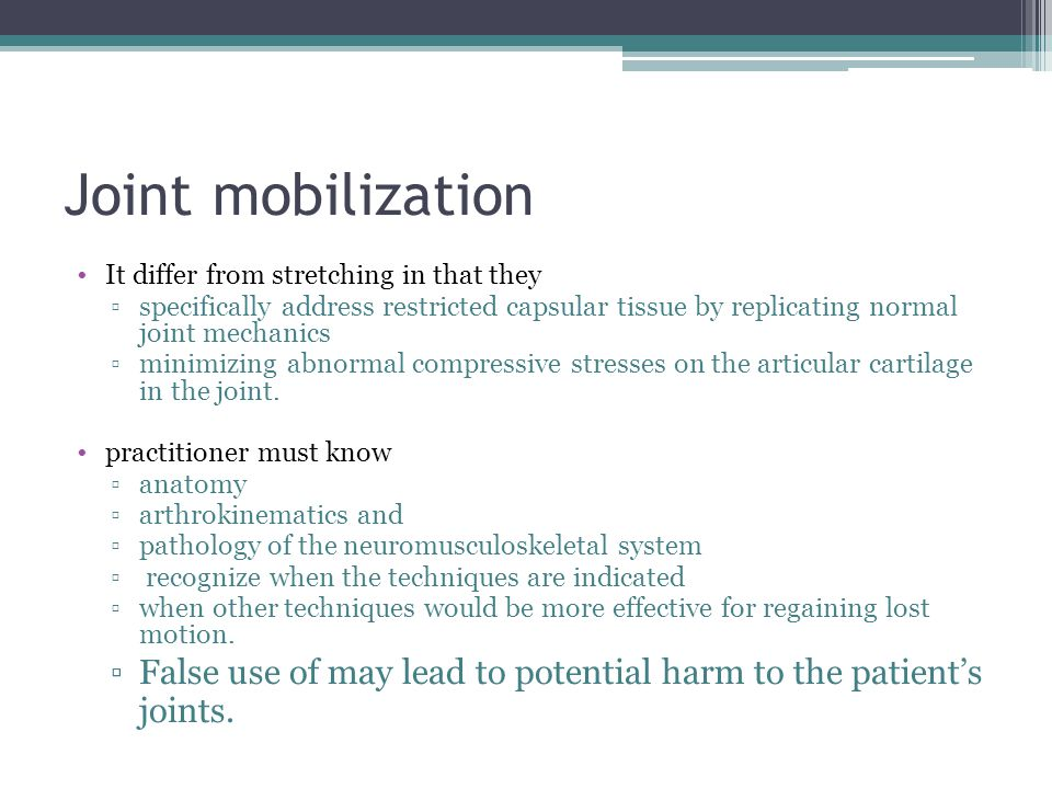 Joint mobilization It differ from stretching in that they. specifically address restricted capsular tissue by replicating normal joint mechanics.