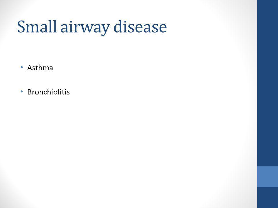 Small airway disease Asthma Bronchiolitis