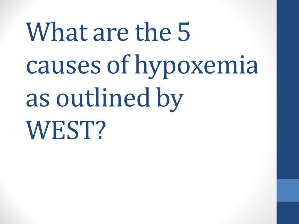What are the 5 causes of hypoxemia as outlined by WEST