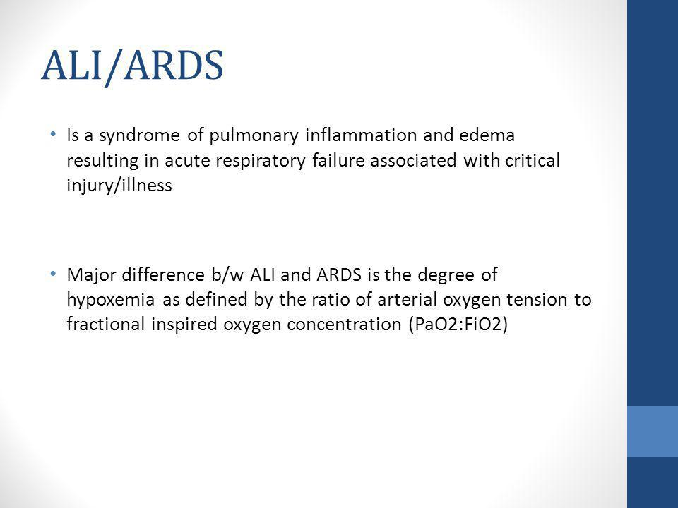 ALI/ARDS Is a syndrome of pulmonary inflammation and edema resulting in acute respiratory failure associated with critical injury/illness.