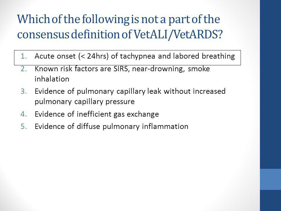 Which of the following is not a part of the consensus definition of VetALI/VetARDS