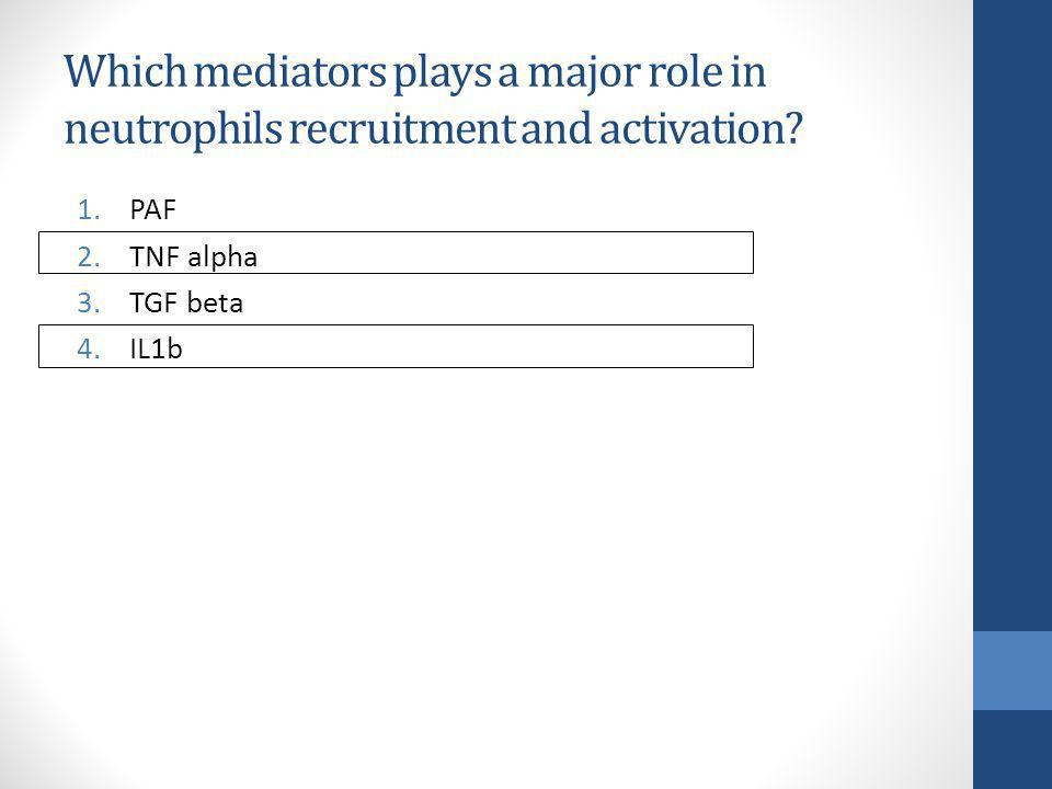 Which mediators plays a major role in neutrophils recruitment and activation