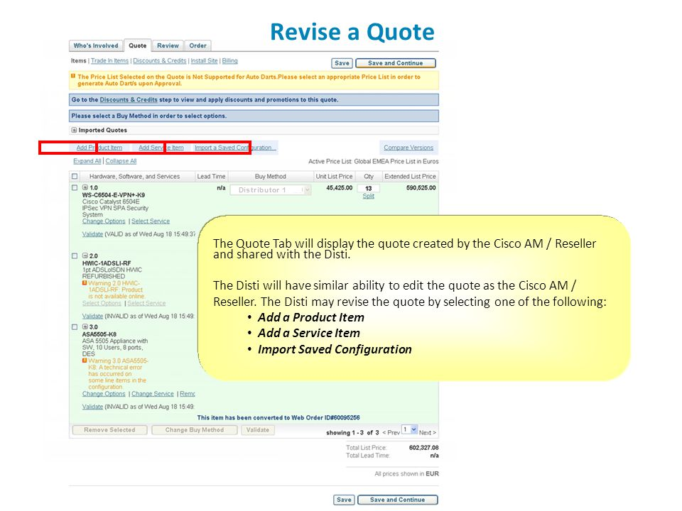 Revise a Quote The Quote Tab will display the quote created by the Cisco AM / Reseller and shared with the Disti.