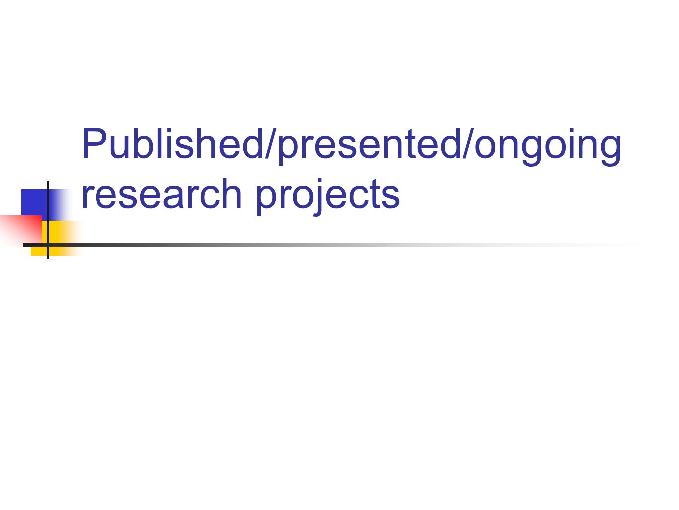 Published/presented/ongoing research projects