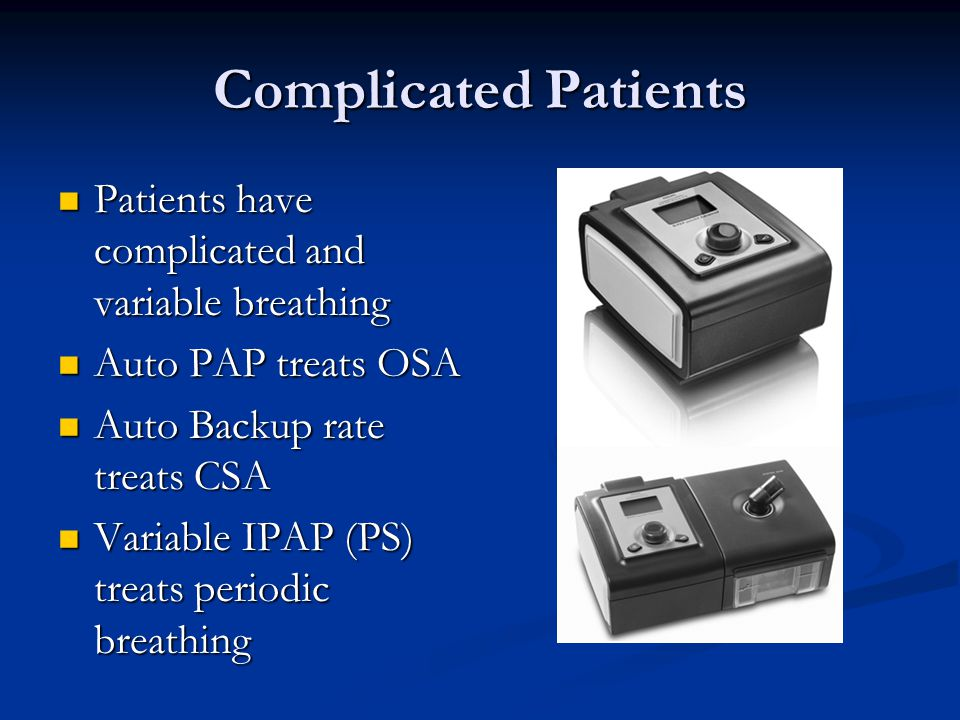 Complicated Patients Patients have complicated and variable breathing