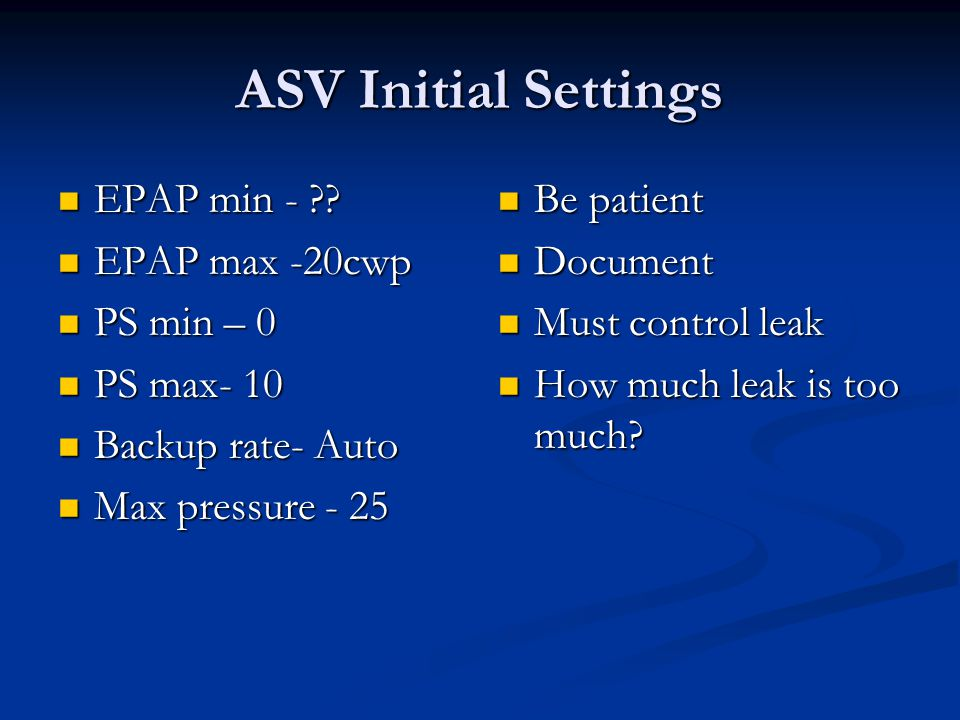 ASV Initial Settings EPAP min - EPAP max -20cwp PS min – 0