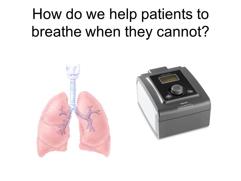 How do we help patients to breathe when they cannot