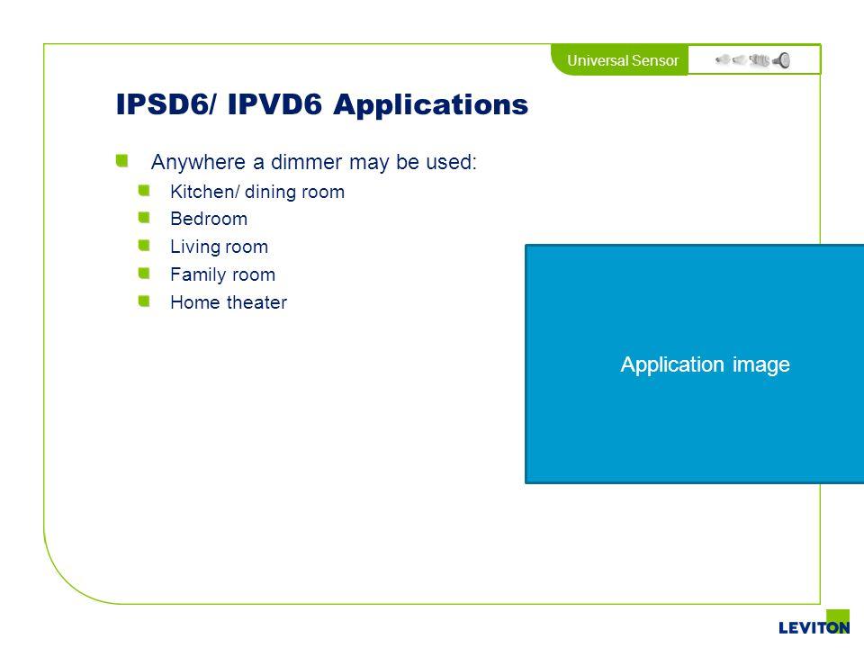IPSD6/ IPVD6 Applications
