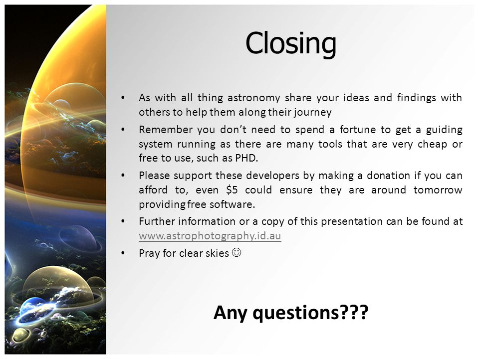 Closing As with all thing astronomy share your ideas and findings with others to help them along their journey.