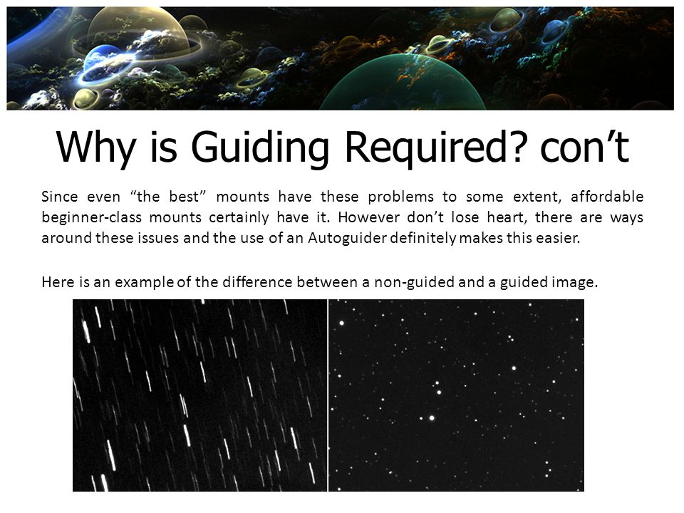 Why is Guiding Required con't