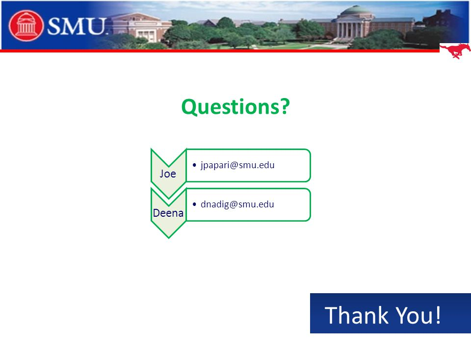 Questions Joe jpapari@smu.edu Deena dnadig@smu.edu Thank You!