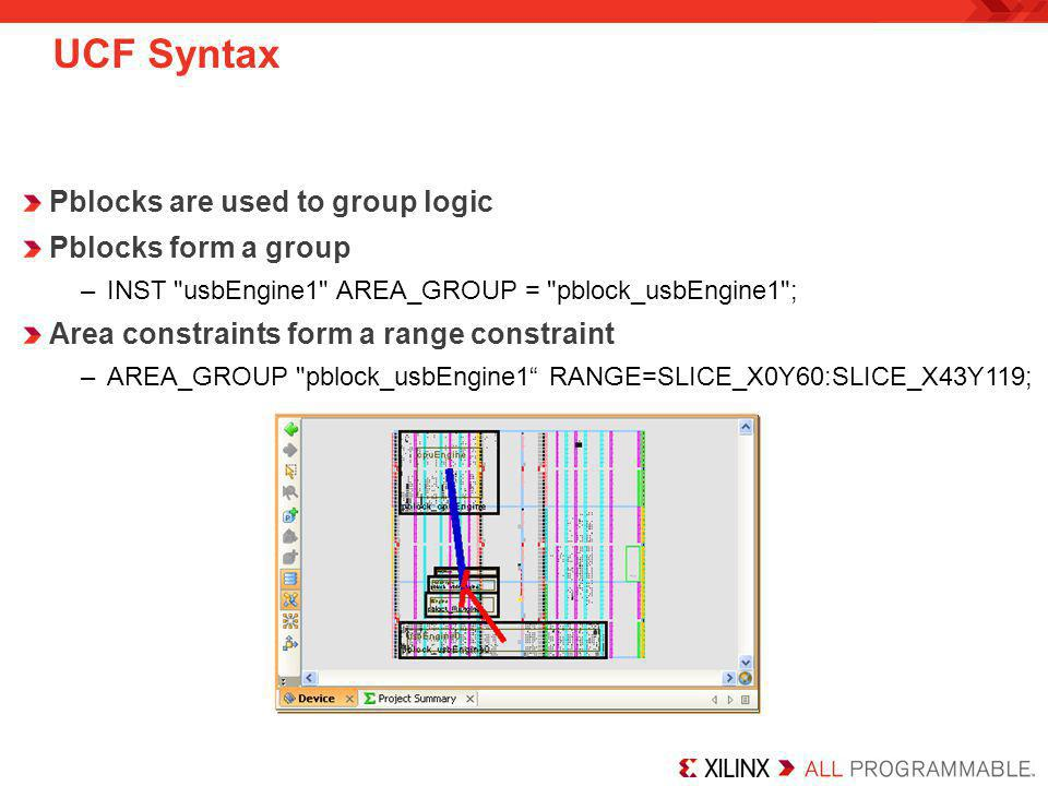 UCF Syntax Pblocks are used to group logic Pblocks form a group