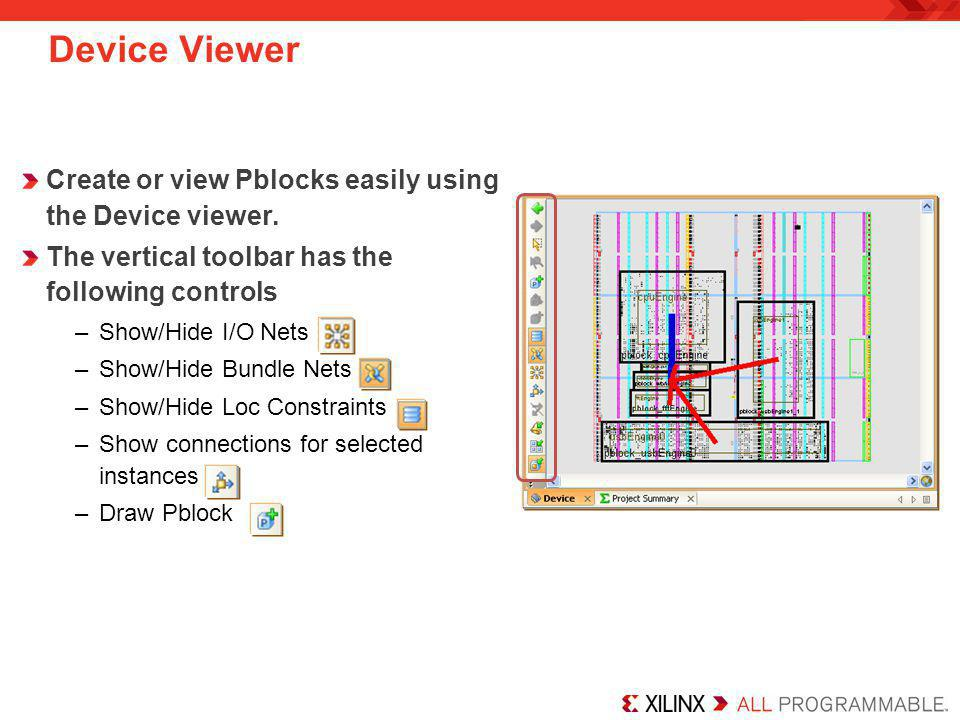Device Viewer Create or view Pblocks easily using the Device viewer.