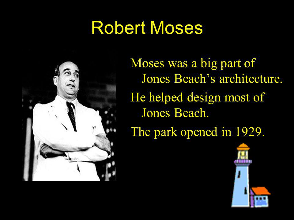 Robert Moses Moses was a big part of Jones Beach's architecture.