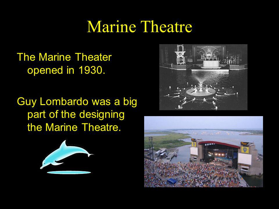 Marine Theatre The Marine Theater opened in 1930.