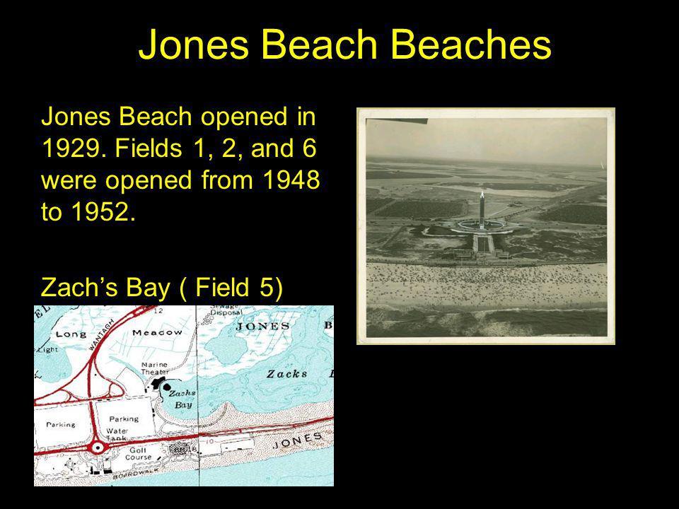 Jones Beach Beaches Jones Beach opened in 1929. Fields 1, 2, and 6 were opened from 1948 to 1952.