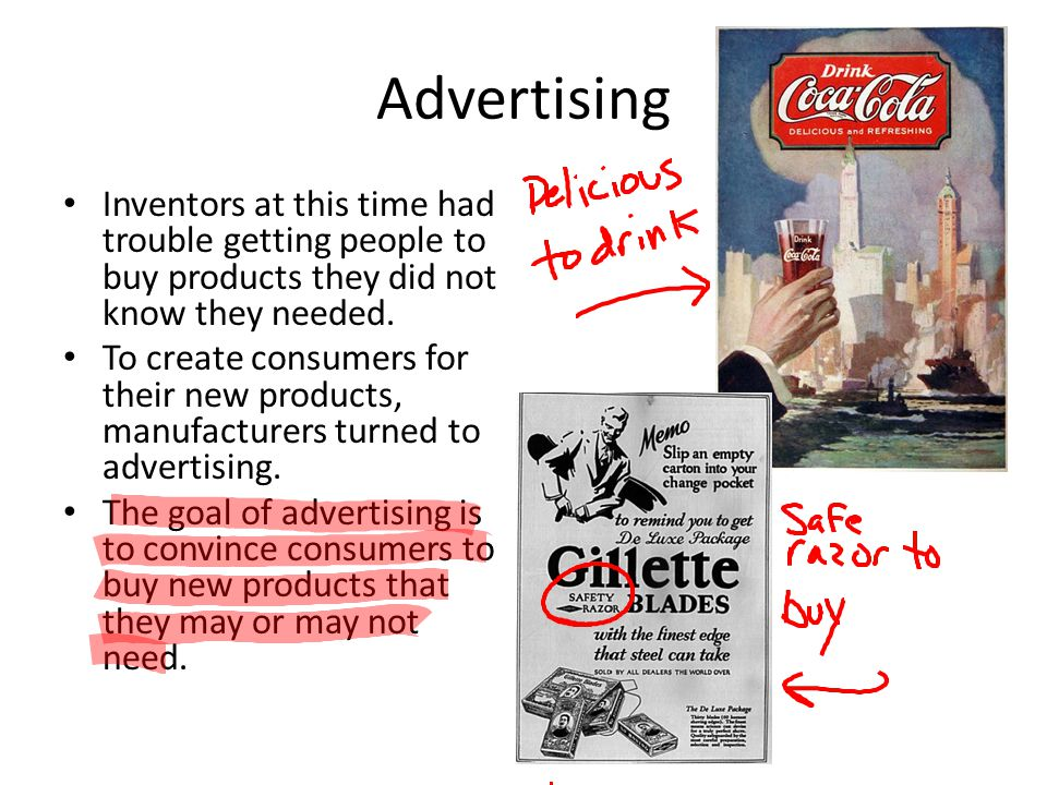 Advertising Inventors at this time had trouble getting people to buy products they did not know they needed.