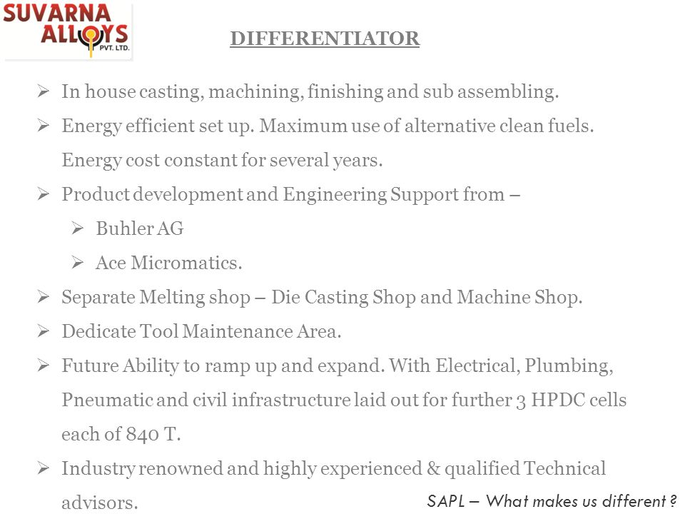 DIFFERENTIATOR In house casting, machining, finishing and sub assembling.