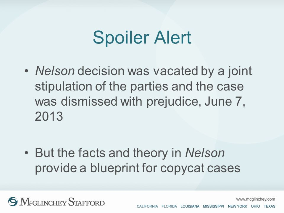 Spoiler Alert Nelson decision was vacated by a joint stipulation of the parties and the case was dismissed with prejudice, June 7, 2013.