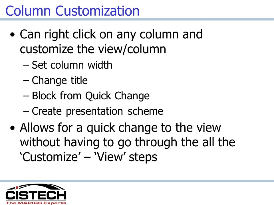 Column Customization Can right click on any column and customize the view/column. Set column width.