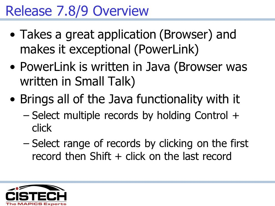 Release 7.8/9 Overview Takes a great application (Browser) and makes it exceptional (PowerLink)