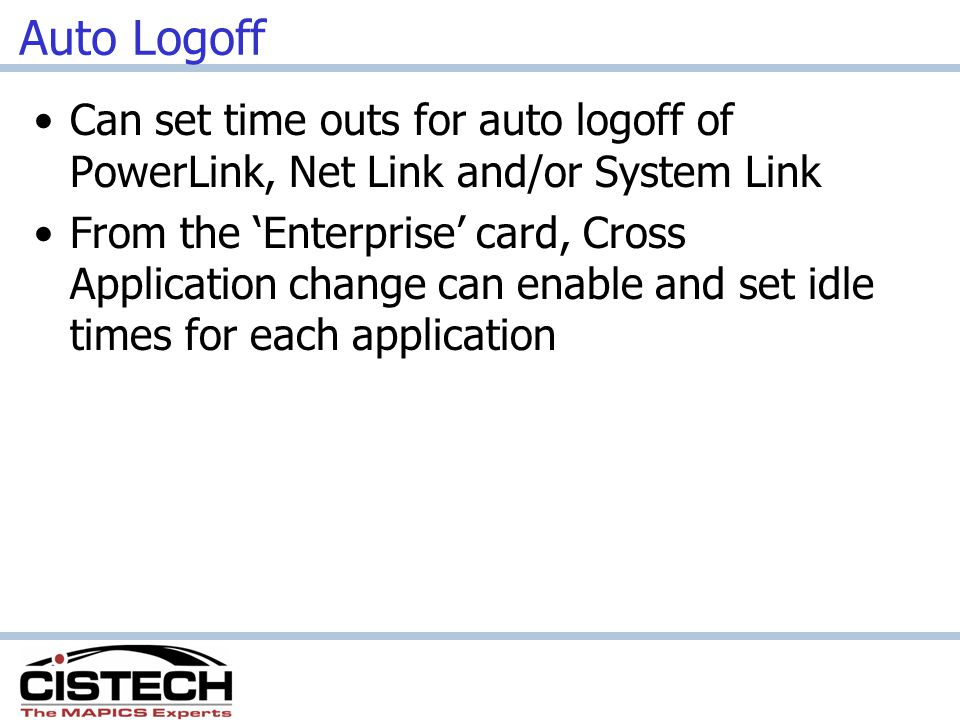 Auto Logoff Can set time outs for auto logoff of PowerLink, Net Link and/or System Link.