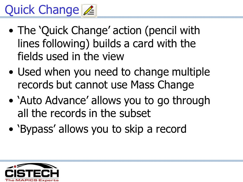 Quick Change The 'Quick Change' action (pencil with lines following) builds a card with the fields used in the view.