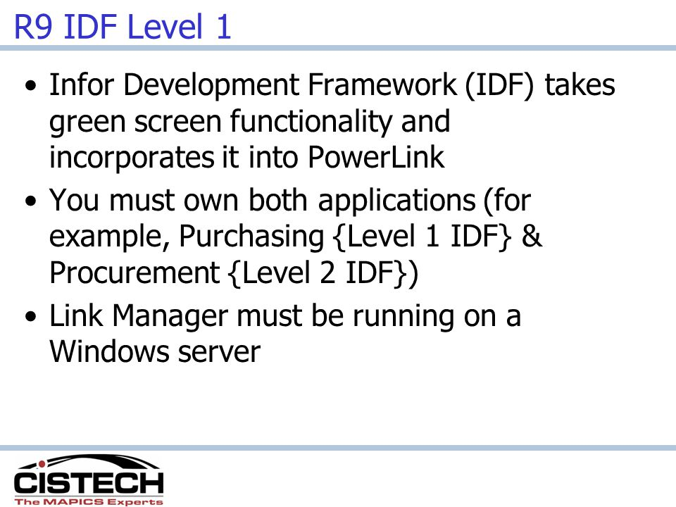 R9 IDF Level 1 Infor Development Framework (IDF) takes green screen functionality and incorporates it into PowerLink.