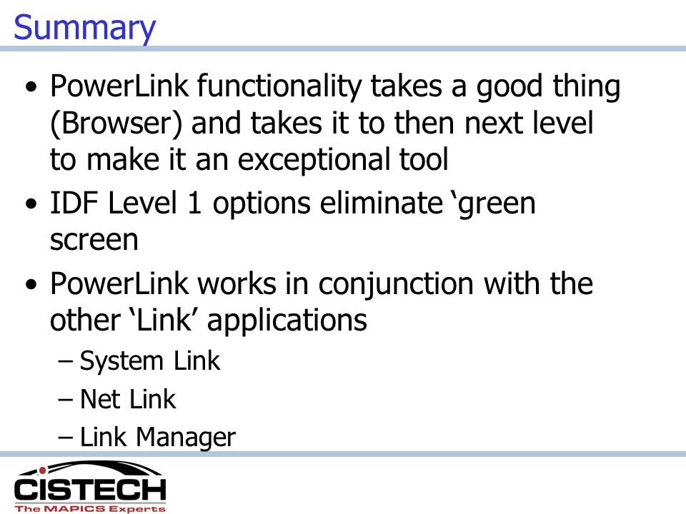 Summary PowerLink functionality takes a good thing (Browser) and takes it to then next level to make it an exceptional tool.