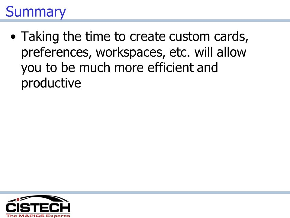 Summary Taking the time to create custom cards, preferences, workspaces, etc.