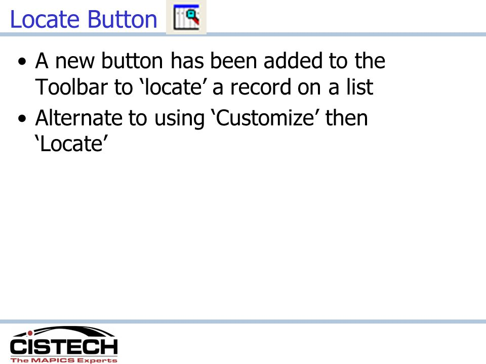 Locate Button A new button has been added to the Toolbar to 'locate' a record on a list.