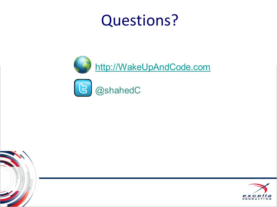 Questions http://WakeUpAndCode.com @shahedC Questions