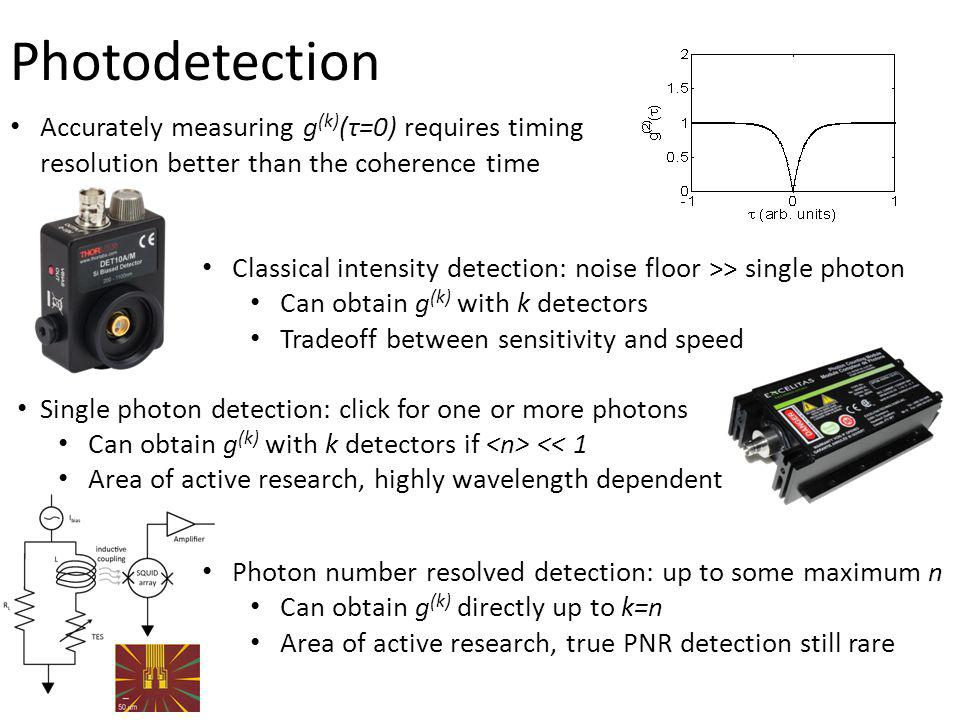 Photodetection Accurately measuring g(k)(τ=0) requires timing