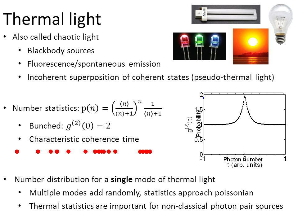 Thermal light Also called chaotic light Blackbody sources